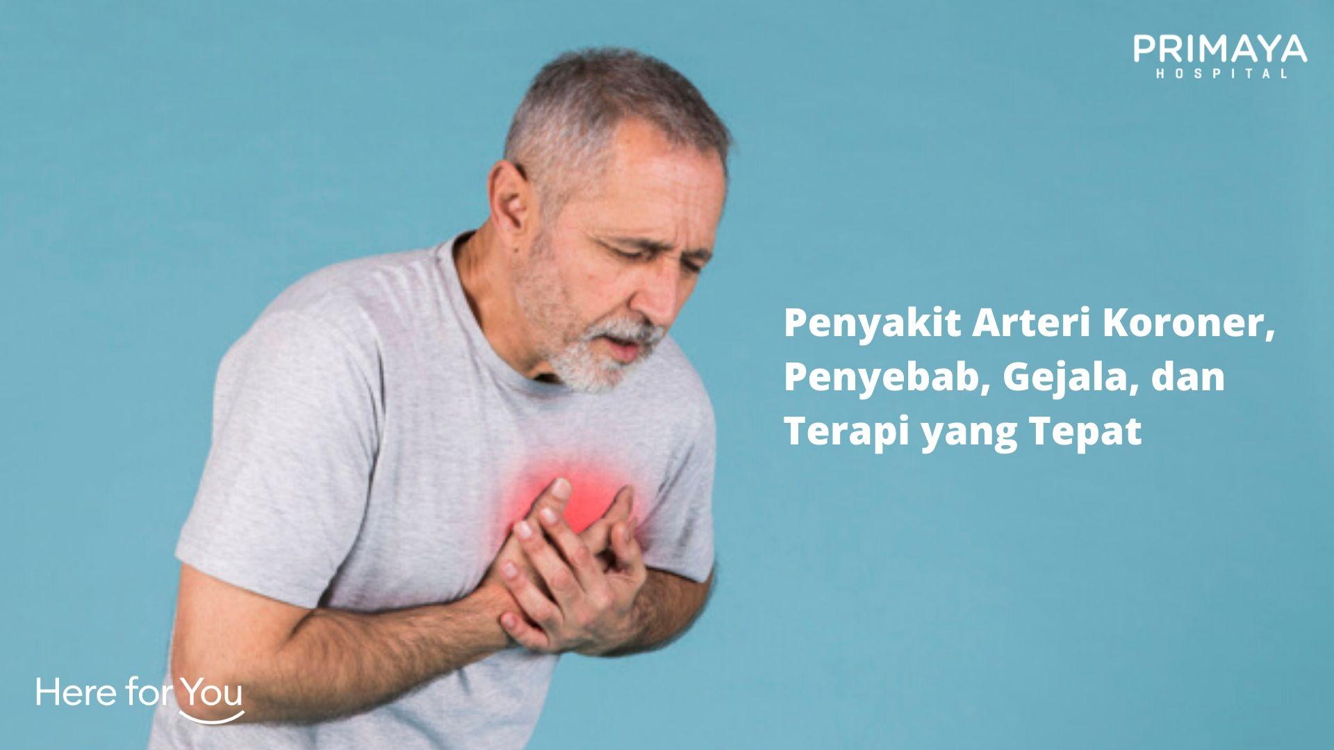 Penyakit Arteri Koroner, Penyebab, Gejala, dan Terapi yang Tepat