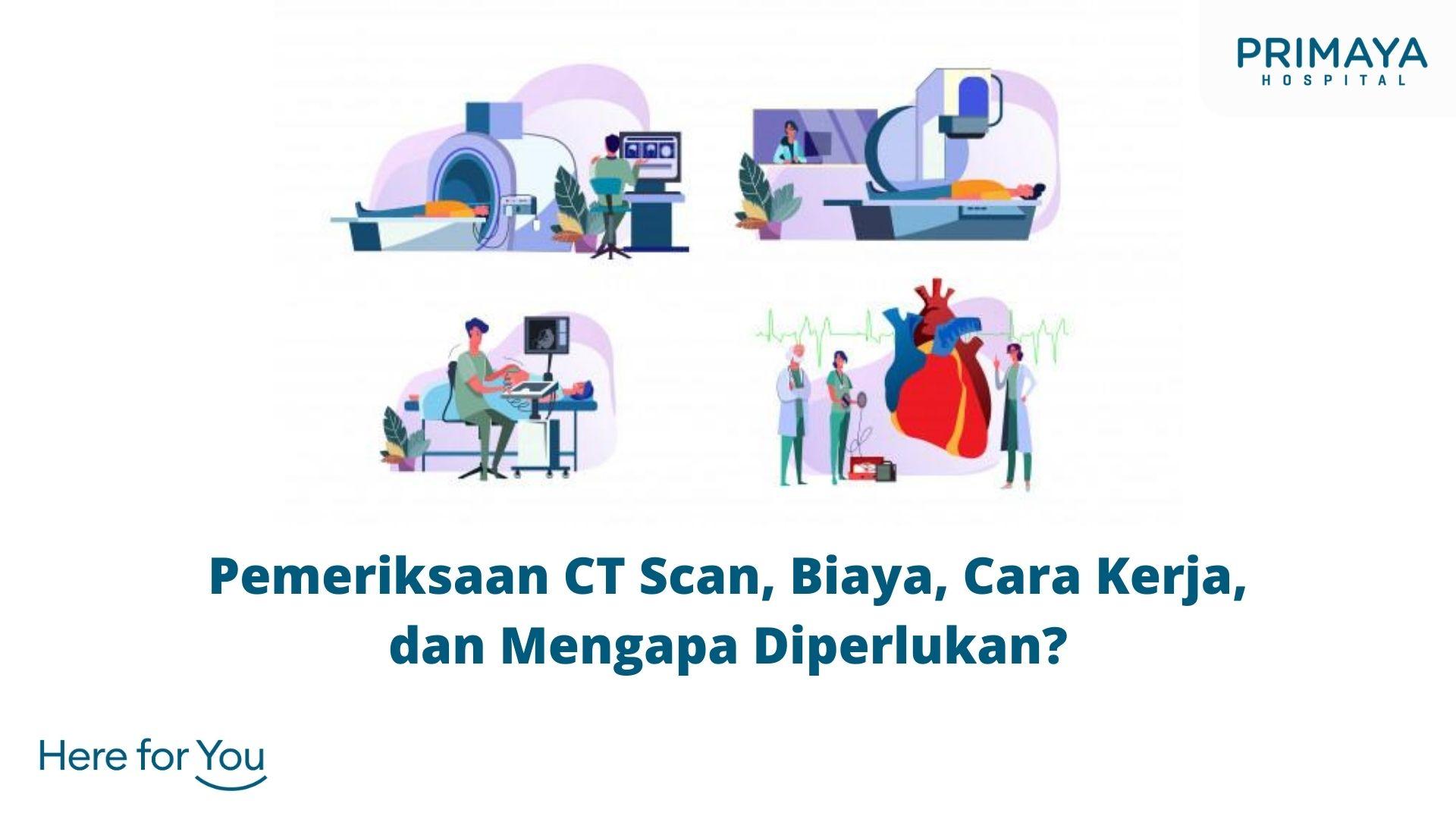 Pemeriksaan CT Scan, Biaya, Cara Kerja, dan Mengapa Diperlukan_