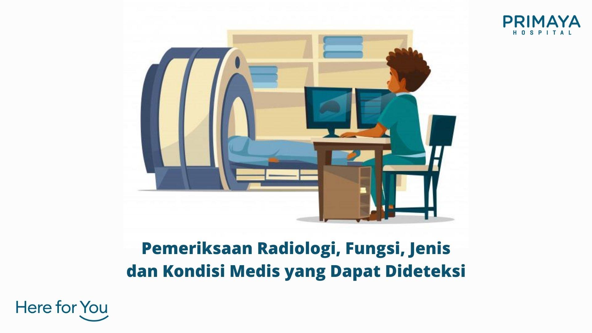 Pemeriksaan Radiologi, Fungsi, Jenis dan Kondisi Medis yang Dapat Dideteksi