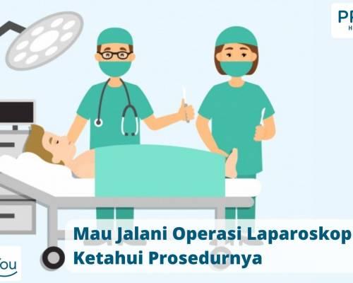 Mau Jalani Operasi Laparoskopi_ Ketahui Prosedurnya