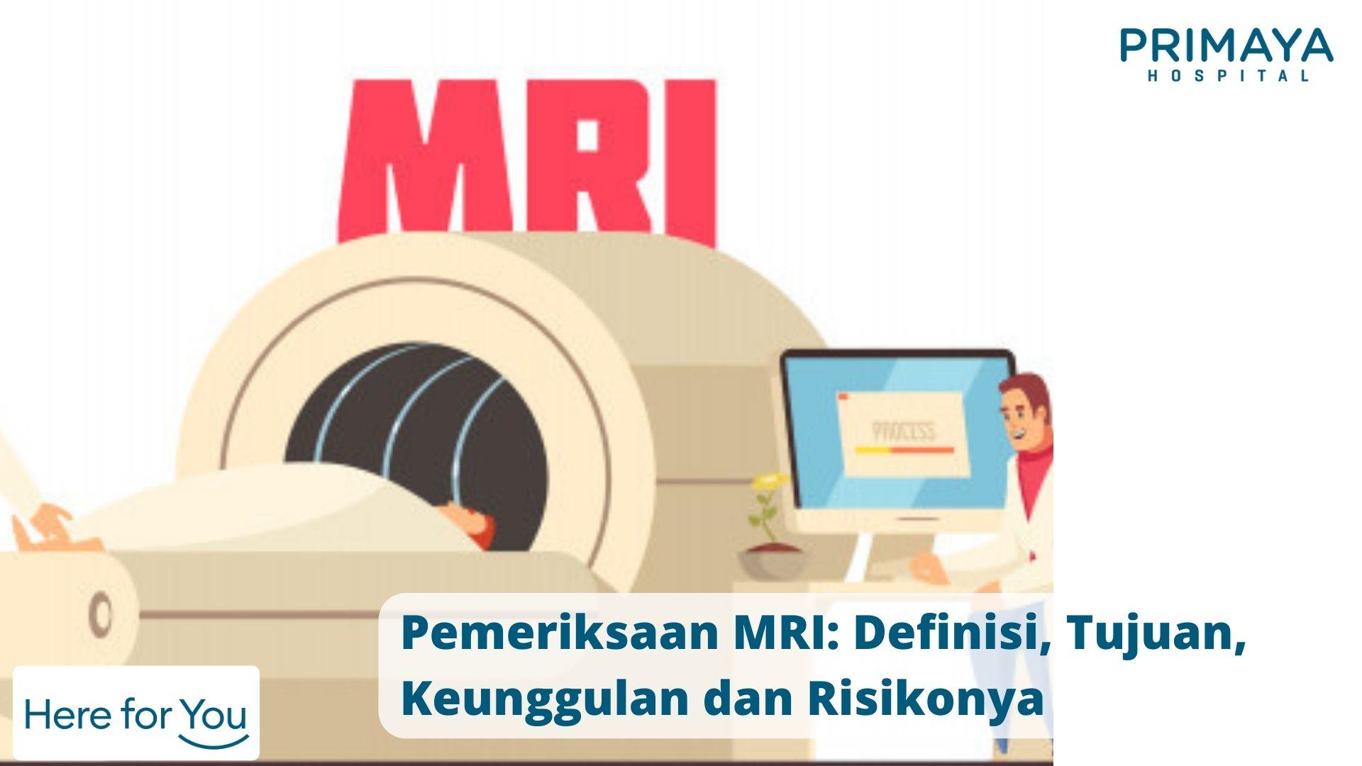 Pemeriksaan MRI_ Definisi, Tujuan, Keunggulan dan Risikonya