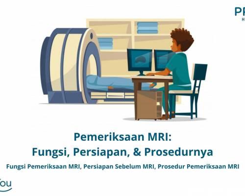 Pemeriksaan MRI_ Fungsi, Persiapan, & Prosedurnya