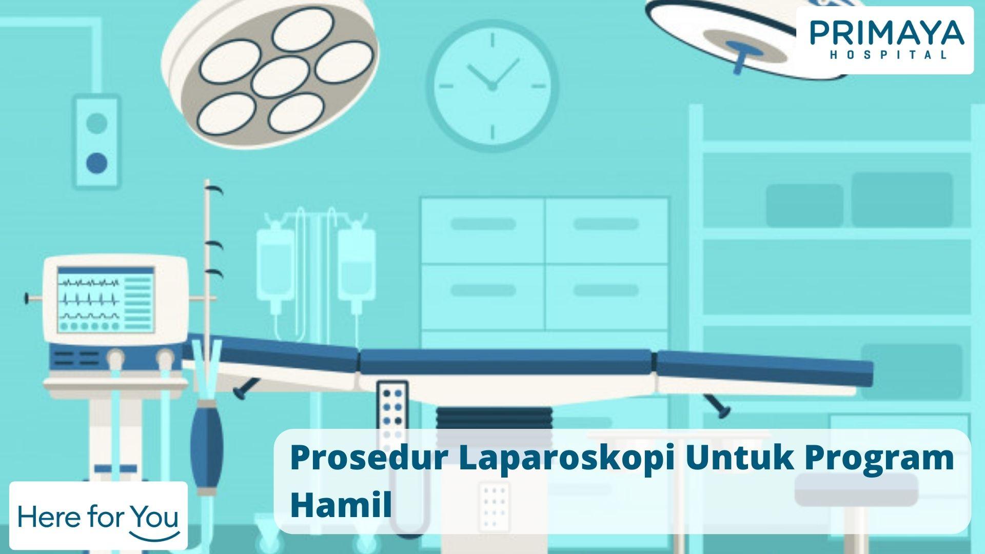 Prosedur Laparoskopi Untuk Program Hamil