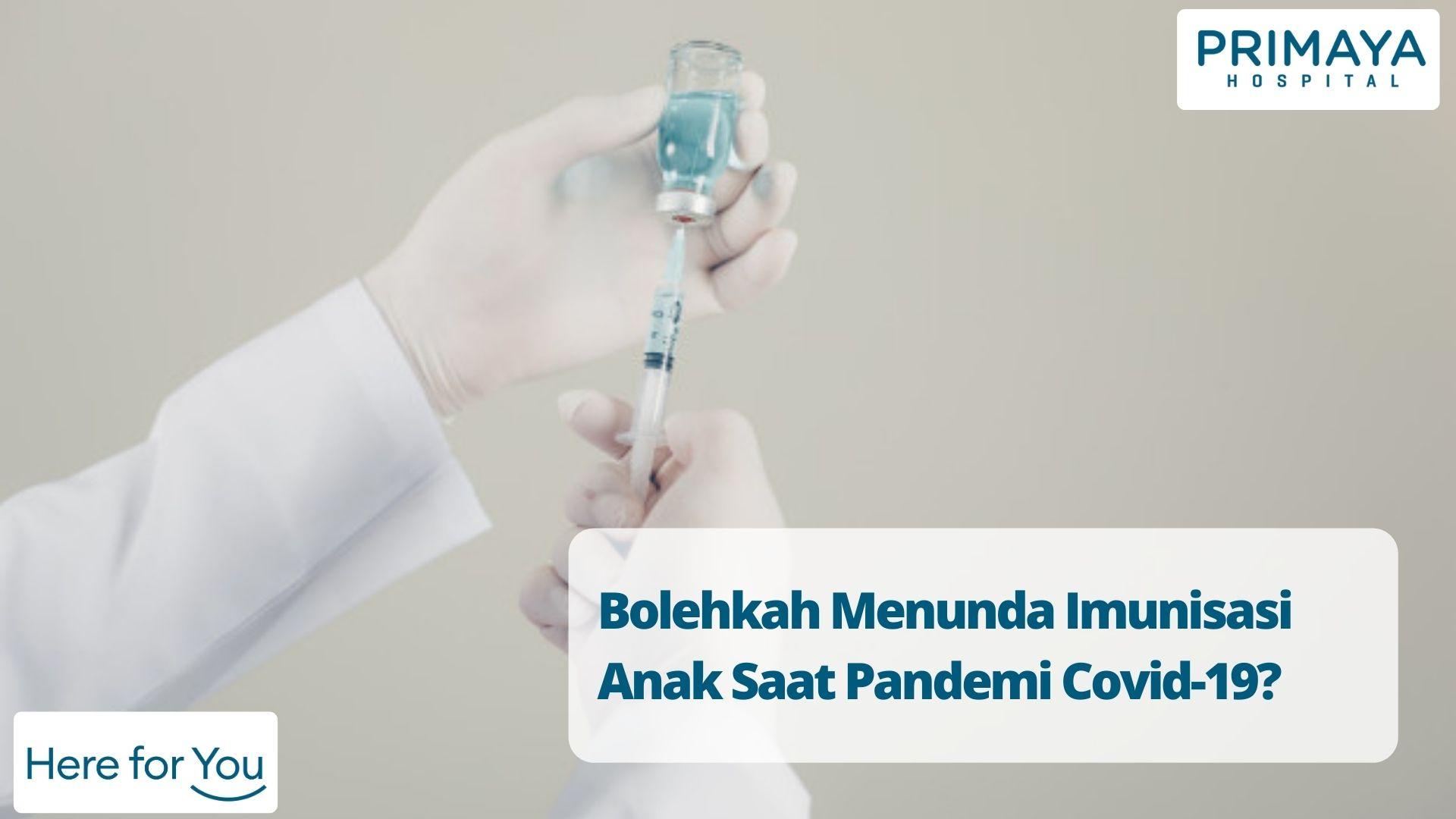 Bolehkah Menunda Imunisasi Anak Saat Pandemi Covid-19_