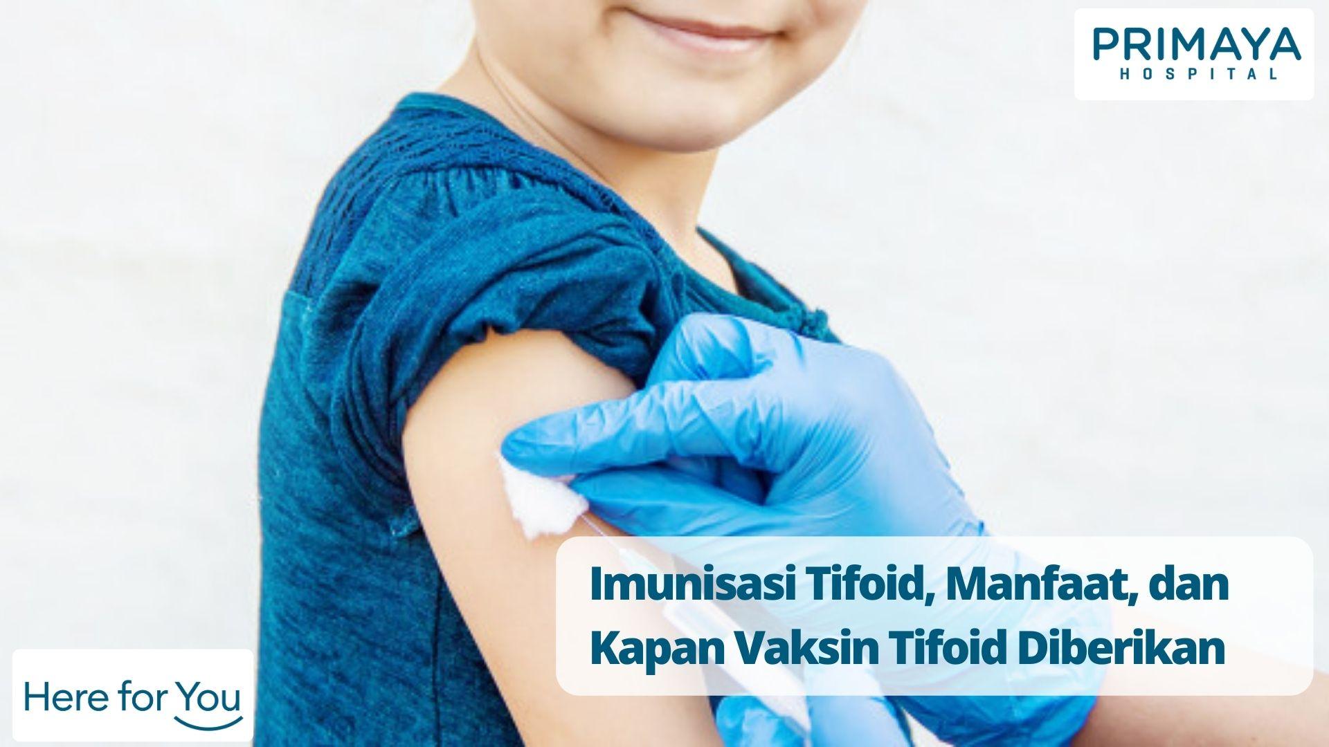 Imunisasi Tifoid, Manfaat, dan Kapan Vaksin Tifoid Diberikan