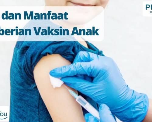 Jenis dan Manfaat Pemberian Vaksin Anak