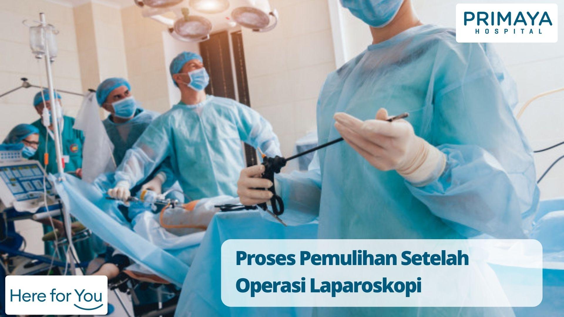 Proses Pemulihan Setelah Operasi Laparoskopi