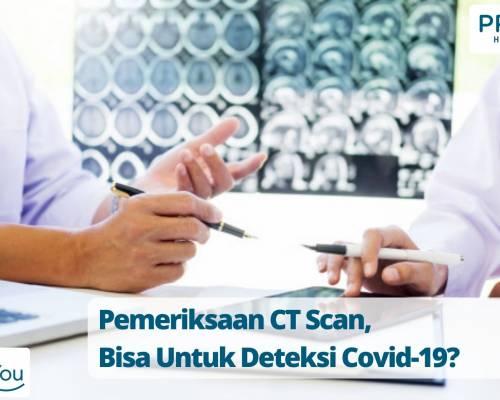 Pemeriksaan CT Scan, Bisa Untuk Deteksi Covid-19_