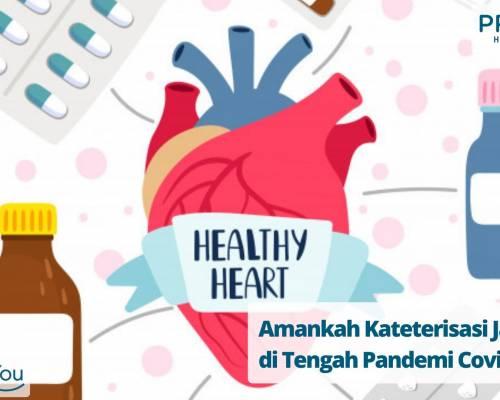 Amankah Kateterisasi Jantung di Tengah Pandemi Covid-19