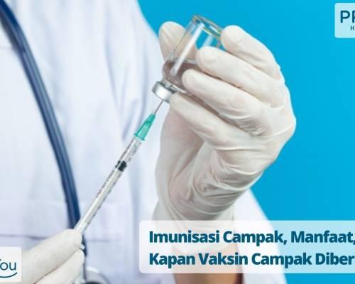 Imunisasi Campak, Manfaat, dan Kapan Vaksin Campak Diberikan