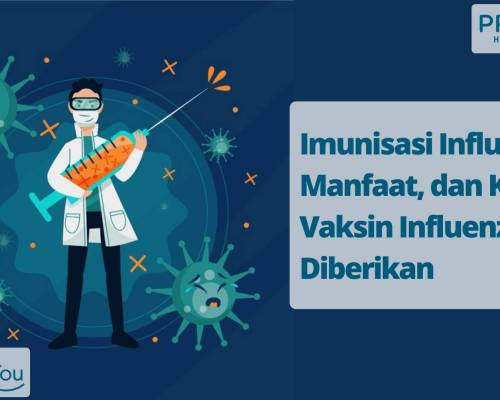 Imunisasi Influenza, Manfaat, dan Kapan Vaksin Influenza Diberikan