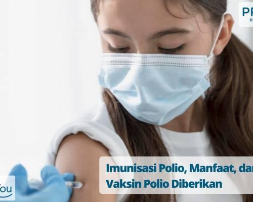 Imunisasi Polio, Manfaat, dan Kapan Vaksin Polio Diberikan