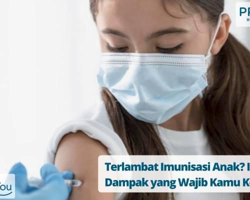 Terlambat Imunisasi Anak_ Ini Dampak yang Wajib Kamu Ketahui