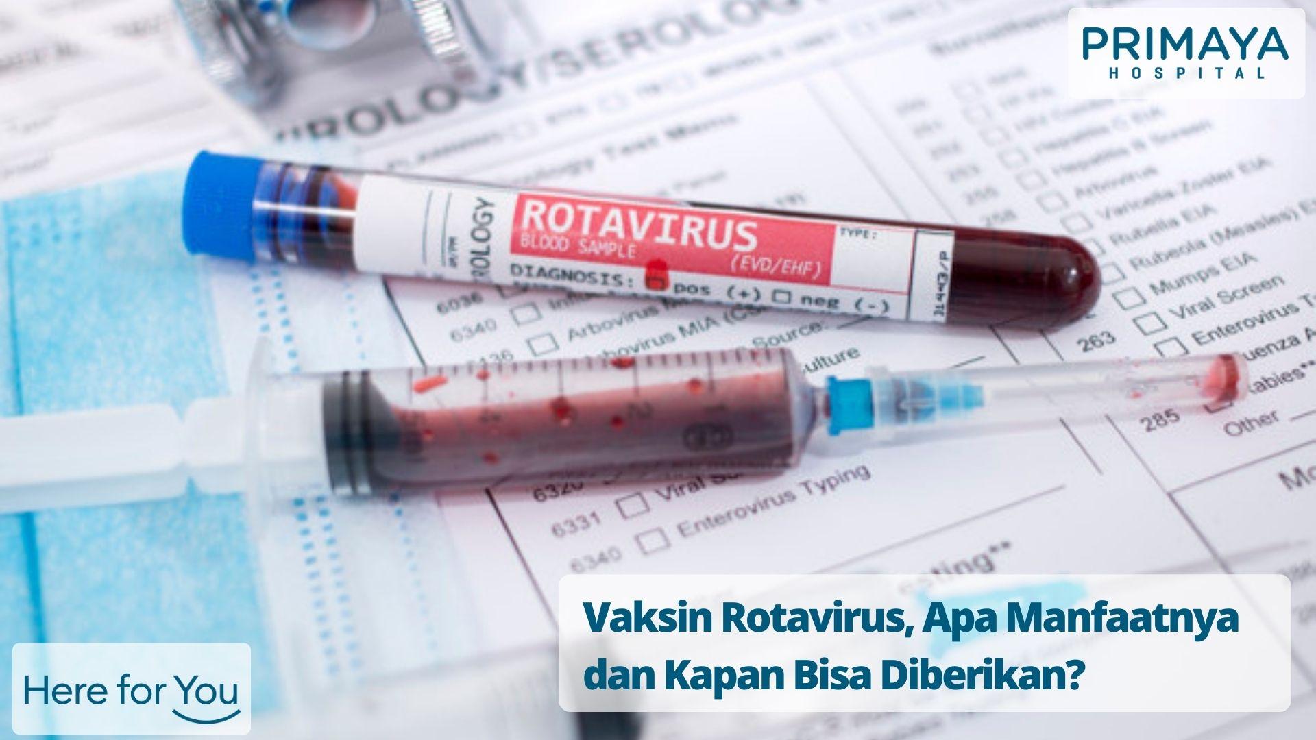 Vaksin Rotavirus, Apa Manfaatnya dan Kapan Bisa Diberikan_