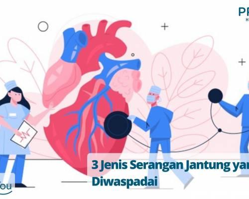 3 Jenis Serangan Jantung yang Perlu Diwaspadai
