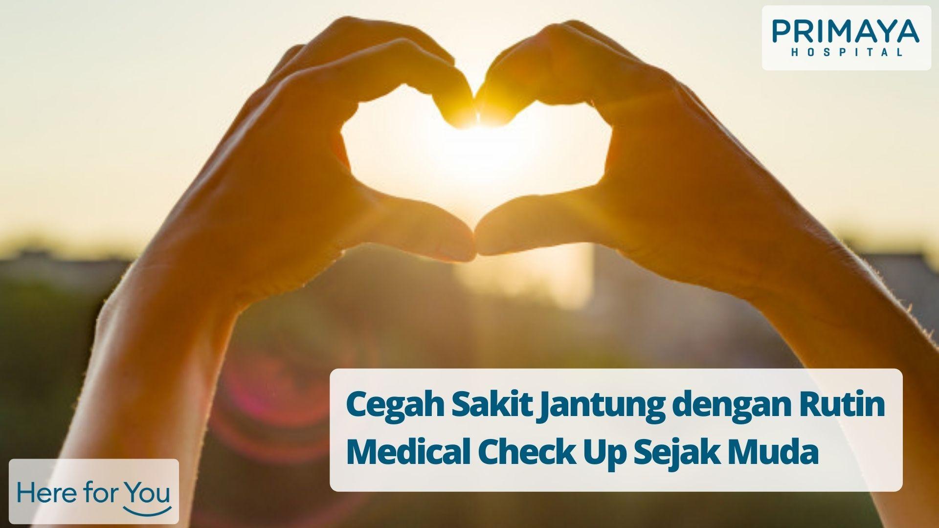 Cegah Sakit Jantung dengan Rutin Medical Check Up Sejak Muda