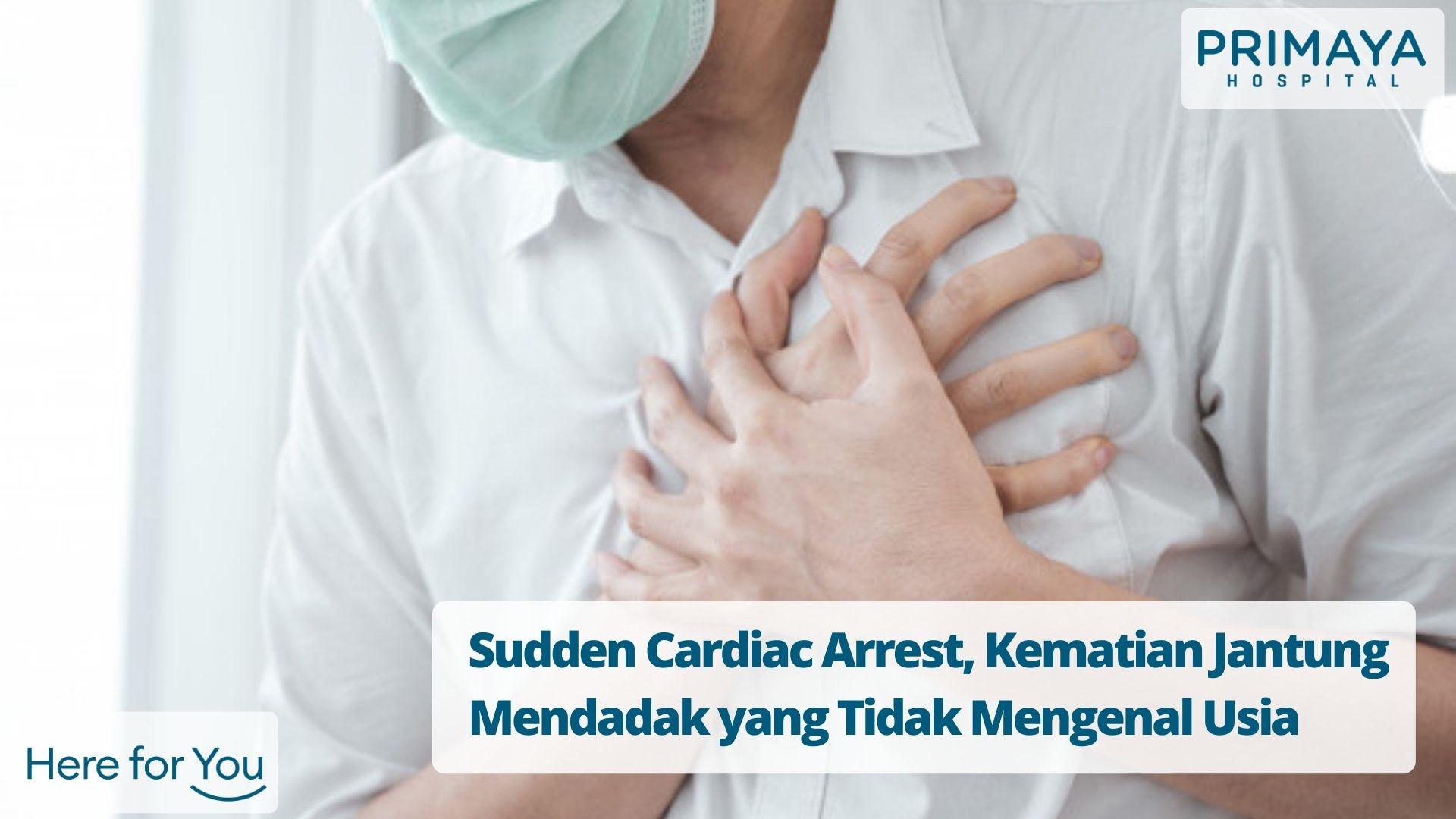 Sudden Cardiac Arrest, Kematian Jantung Mendadak yang Tidak Mengenal Usia