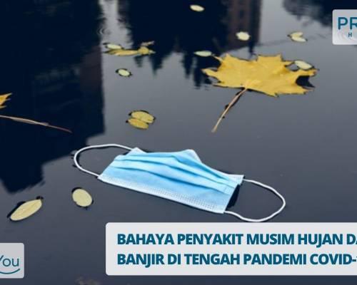 BAHAYA PENYAKIT MUSIM HUJAN DAN BANJIR DI TENGAH PANDEMI COVID-19