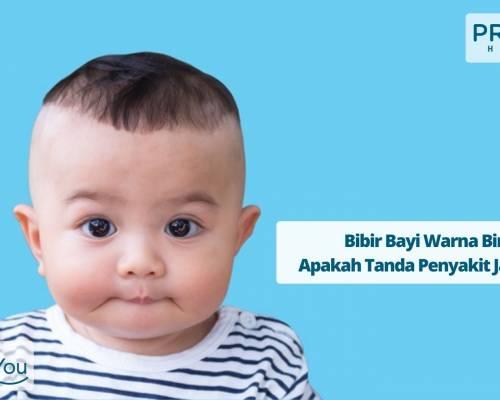 Bibir Bayi Warna Biru, Apakah Tanda Penyakit Jantung_