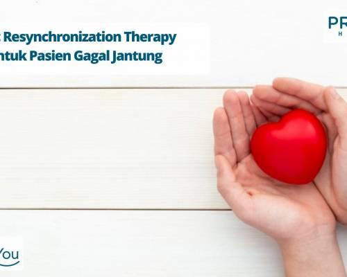 Cardiac Resynchronization Therapy (CRT) untuk Pasien Gagal Jantung
