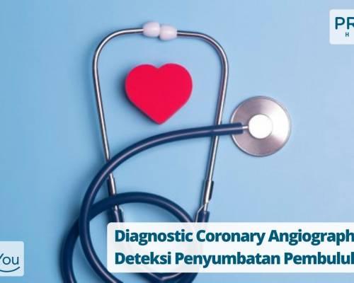 Diagnostic Coronary Angiography_ Deteksi Penyumbatan Pembuluh Darah