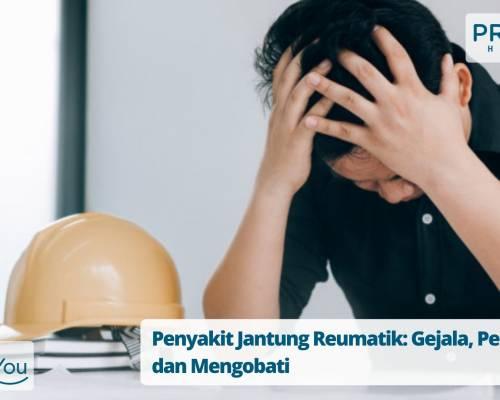 Penyakit Jantung Reumatik_ Gejala, Penyebab dan Mengobati