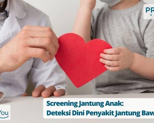 Screening Jantung Anak_ Deteksi Dini Penyakit Jantung Bawaan