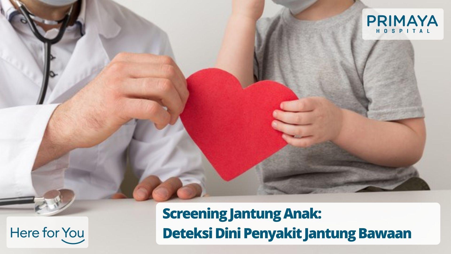 Screening Jantung Anak: Deteksi Dini Penyakit Jantung Bawaan