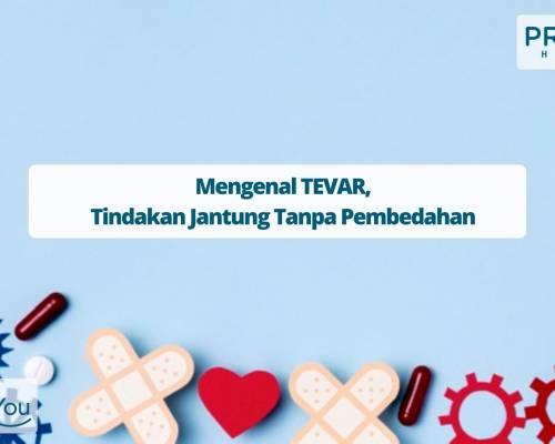 Mengenal TEVAR, Tindakan Jantung Tanpa Pembedahan
