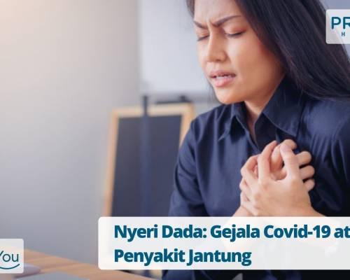 Nyeri Dada_ Gejala Covid-19 atau Penyakit Jantung