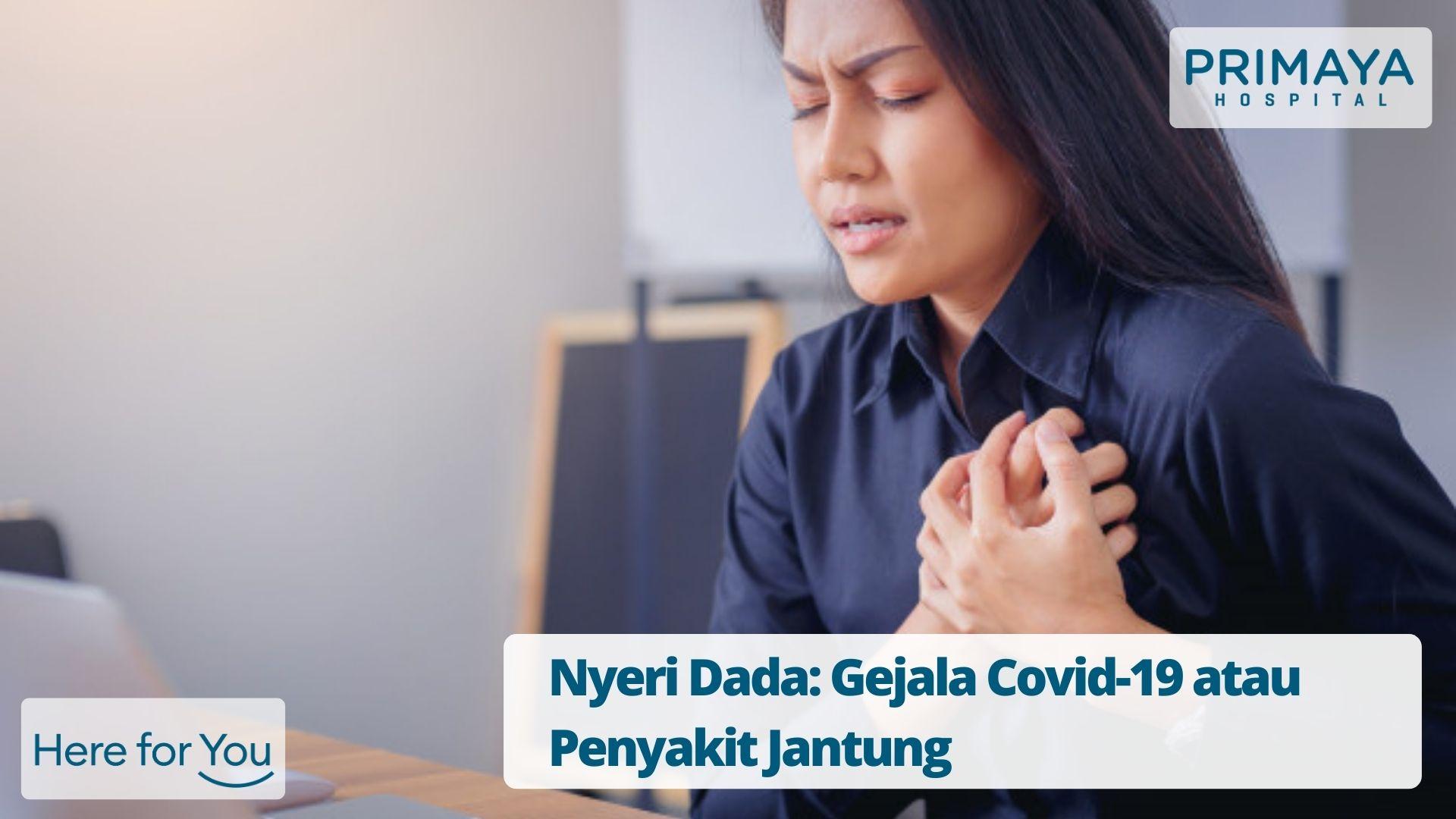Nyeri Dada: Gejala Covid-19 atau Penyakit Jantung