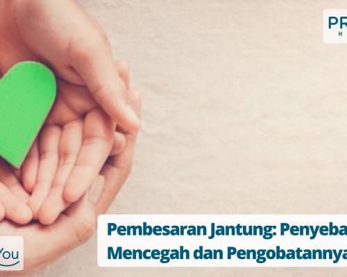 Pembesaran Jantung_ Penyebab, Mencegah dan Pengobatannya