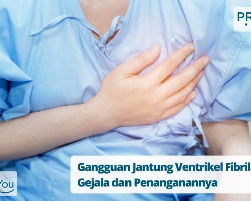 Gangguan Jantung Ventrikel Fibrilasi, Gejala dan Penanganannya