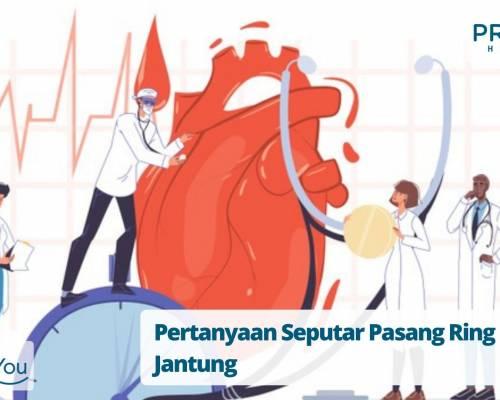Pertanyaan Seputar Pasang Ring Jantung