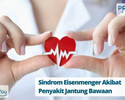 Sindrom Eisenmenger Akibat Penyakit Jantung Bawaan