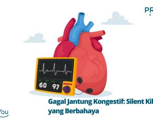 Gagal Jantung Kongestif Silent Killer yang Berbahaya