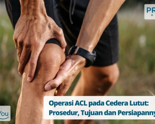 Operasi ACL pada Cedera Lutut Prosedur, Tujuan dan Persiapannya