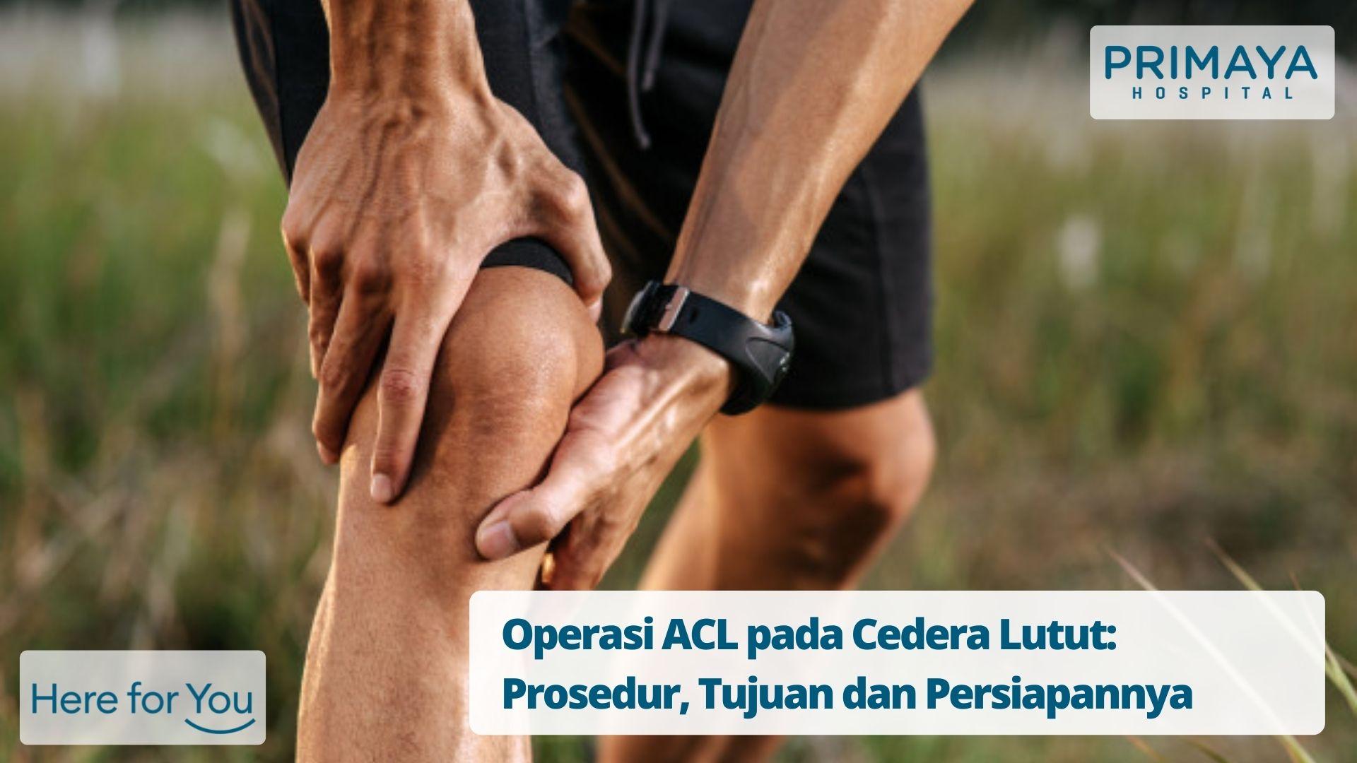 Operasi ACL pada Cedera Lutut: Prosedur, Tujuan dan Persiapannya