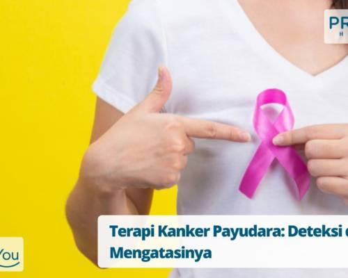 Terapi Kanker Payudara Deteksi dan Mengatasinya