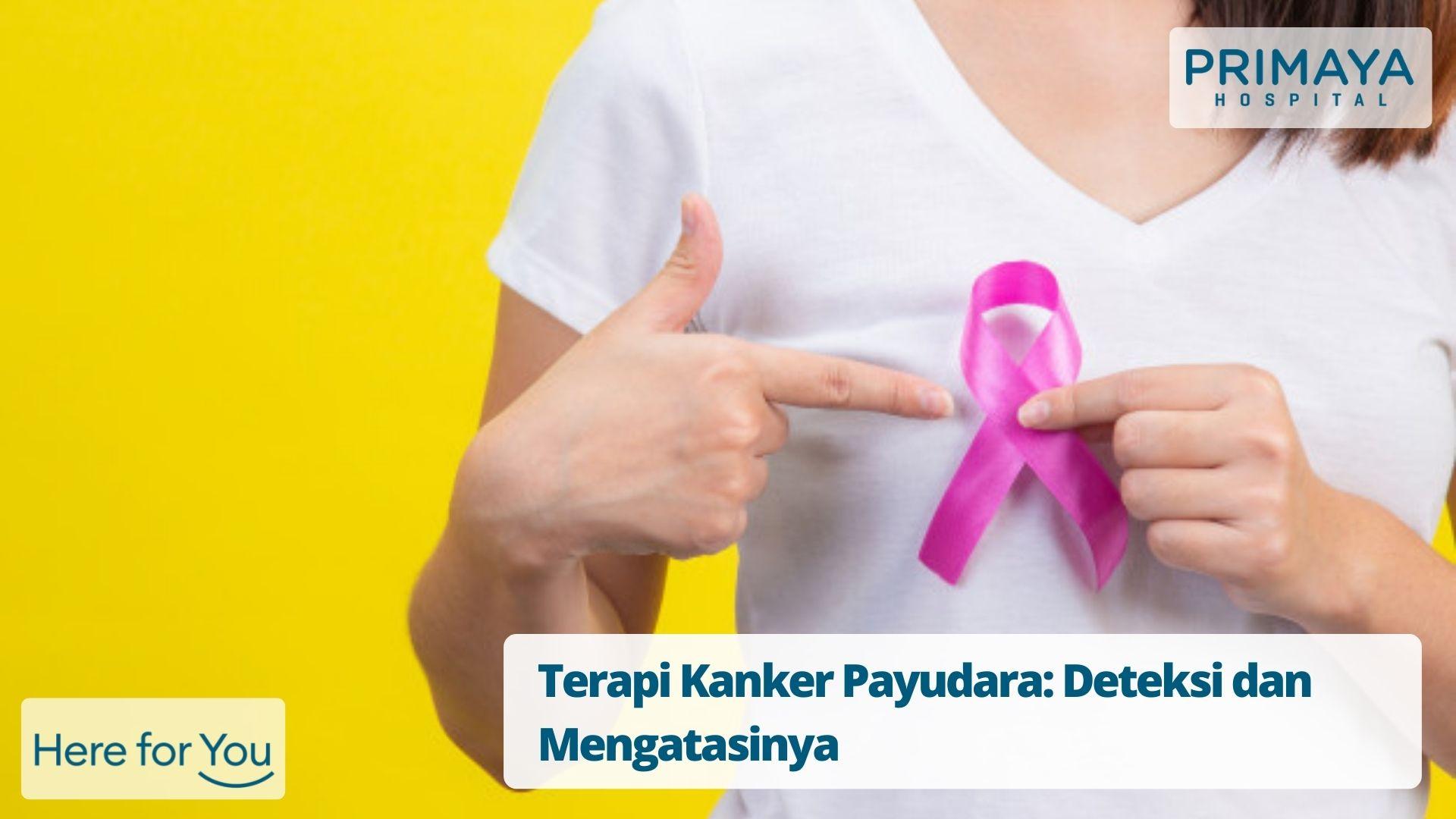 Terapi Kanker Payudara: Deteksi dan Mengatasinya