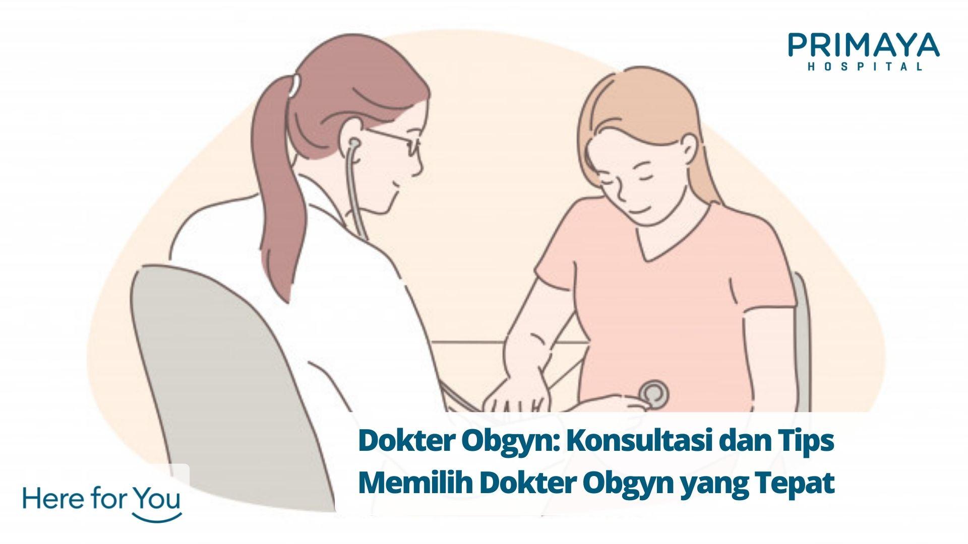 Dokter Obgyn: Konsultasi dan Tips Memilih Dokter Obgyn yang Tepat