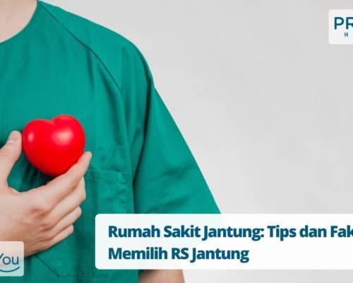 Rumah Sakit Jantung Tips dan Faktor Memilih RS Jantung