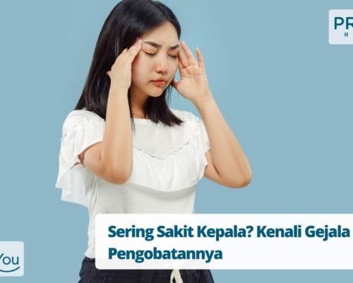 Sering Sakit Kepala Kenali Gejala dan Pengobatannya