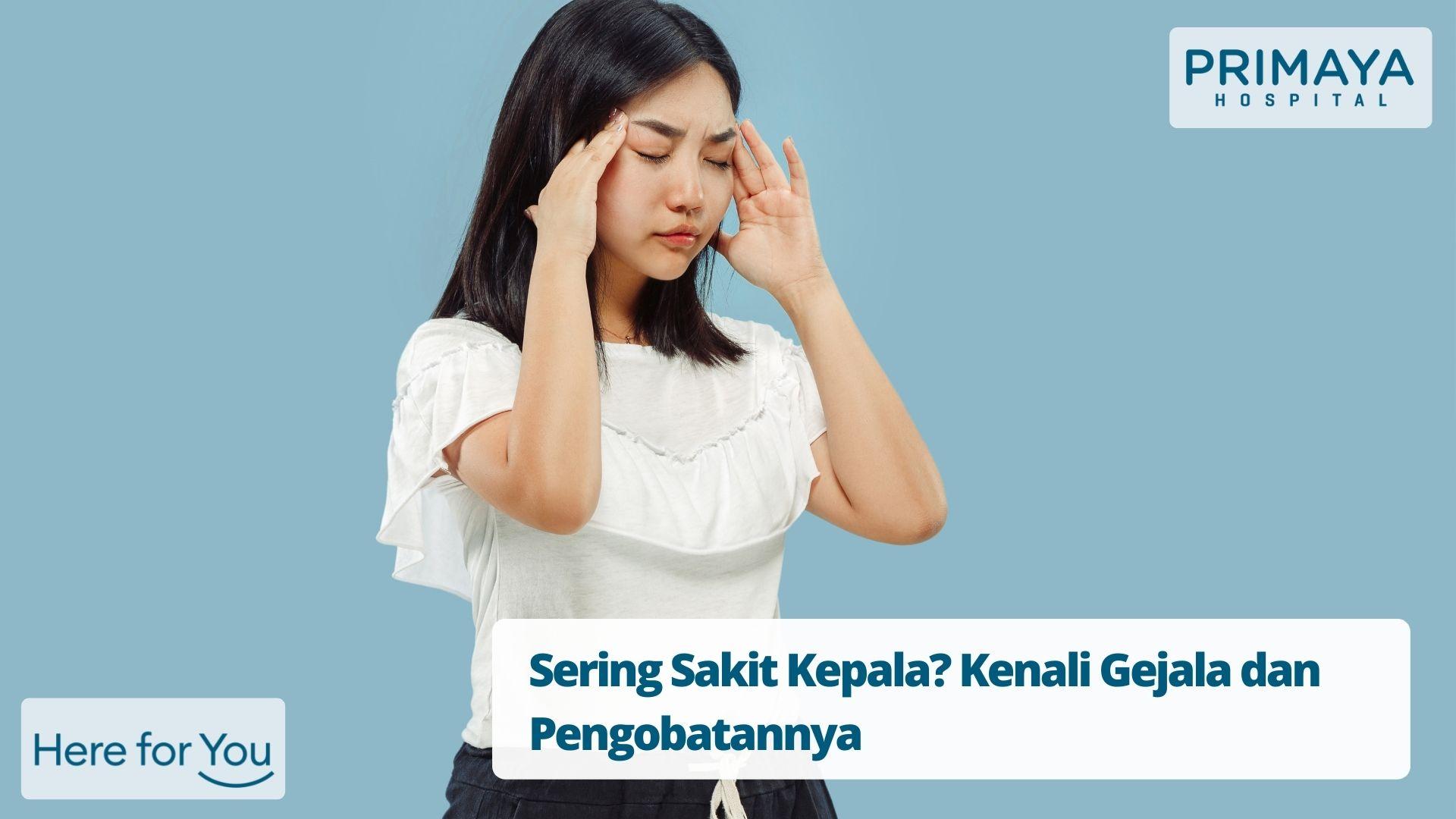 Sering Sakit Kepala? Kenali Gejala dan Pengobatannya
