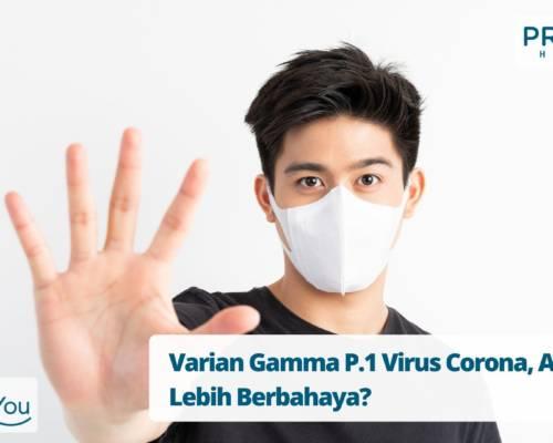 Varian Gamma P.1 Virus Corona, Apakah Lebih Berbahaya