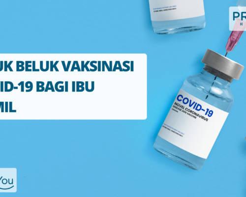 SELUK BELUK VAKSINASI COVID-19 BAGI IBU HAMIL