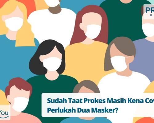 Sudah Taat Prokes Masih Kena Covid-19, Perlukah Dua Masker
