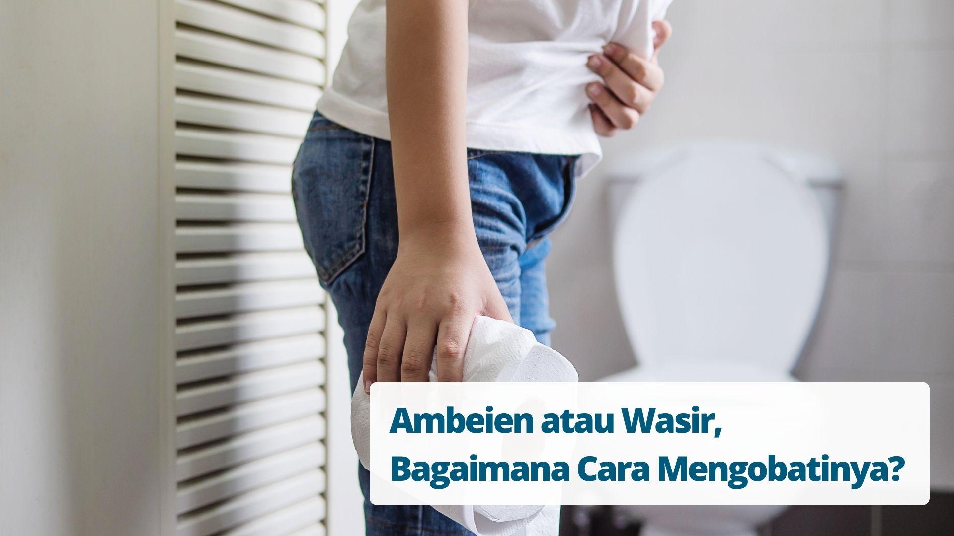 Ambeien atau Wasir, Bagaimana Cara Mengobatinya?