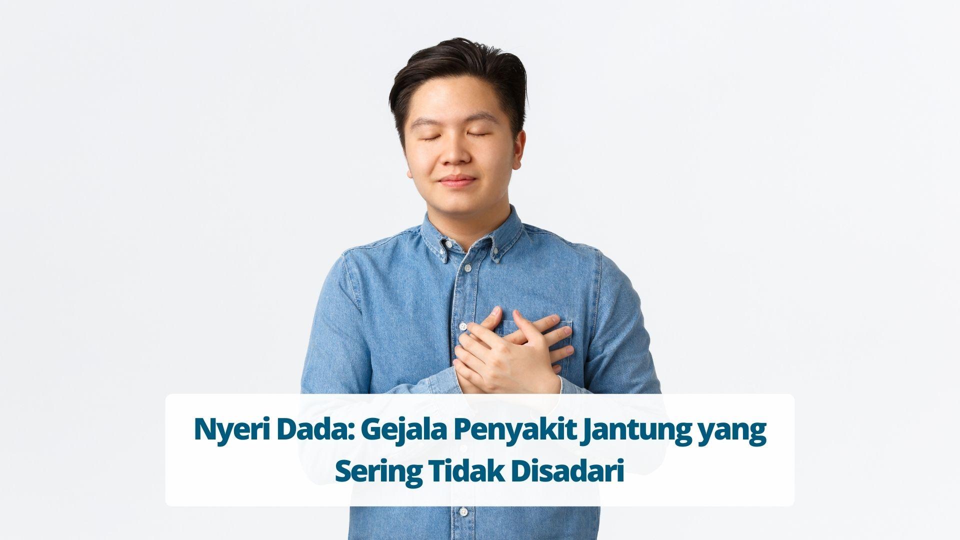 Nyeri Dada: Gejala Penyakit Jantung yang Sering Tidak Disadari