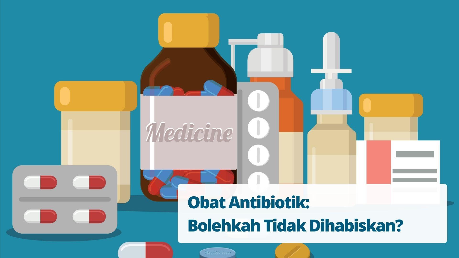 Obat Antibiotik: Bolehkah Tidak Dihabiskan?